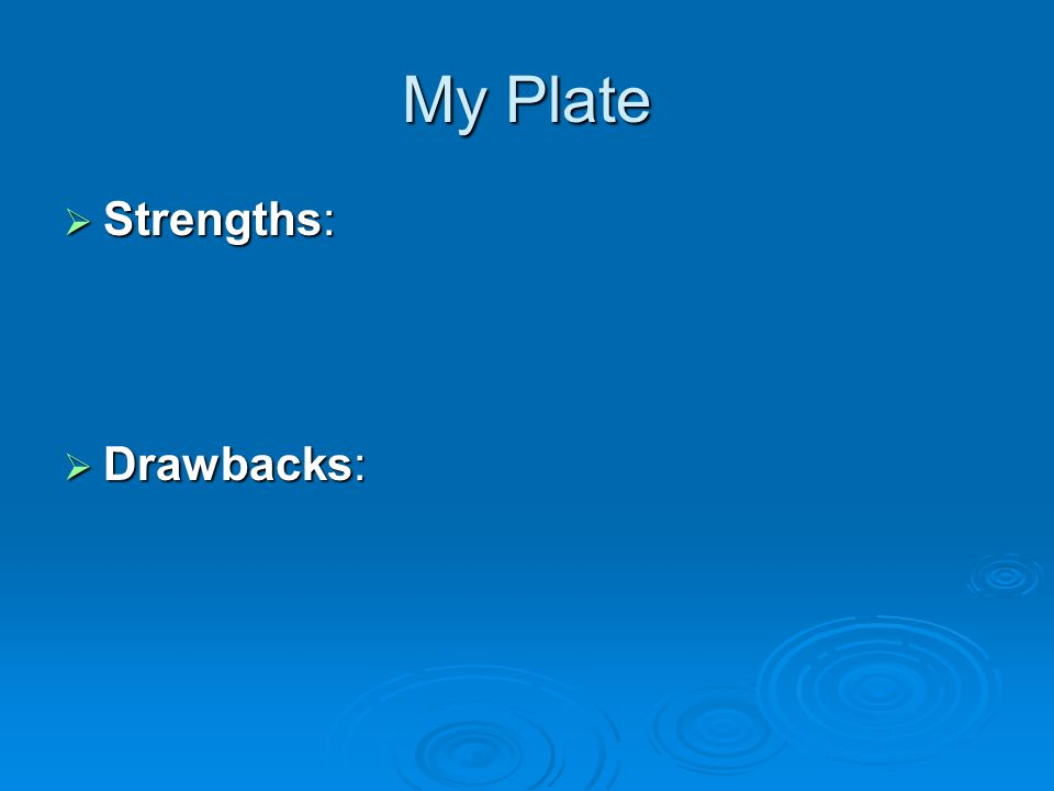 My Plate Strengths: Drawbacks: