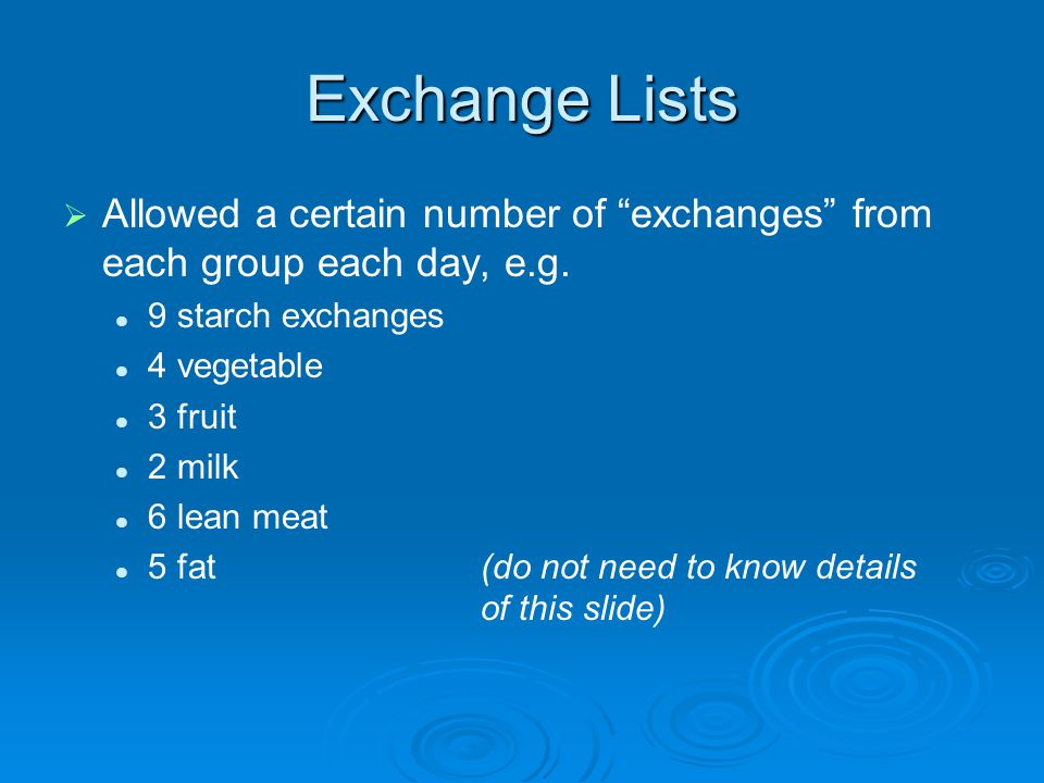 Exchange Lists Allowed a certain number of exchanges from each group each day, e.g. 9 starch exchanges.