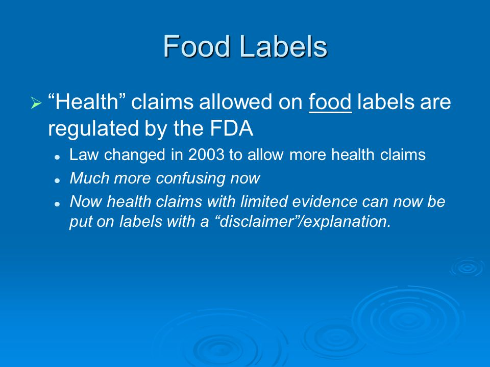 Food Labels Health claims allowed on food labels are regulated by the FDA. Law changed in 2003 to allow more health claims.