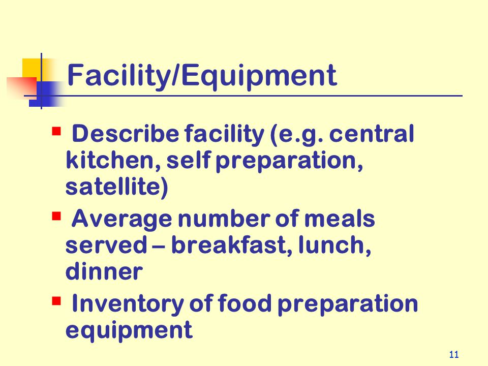 Facility/Equipment Describe facility (e.g. central kitchen, self preparation, satellite) Average number of meals served – breakfast, lunch, dinner.