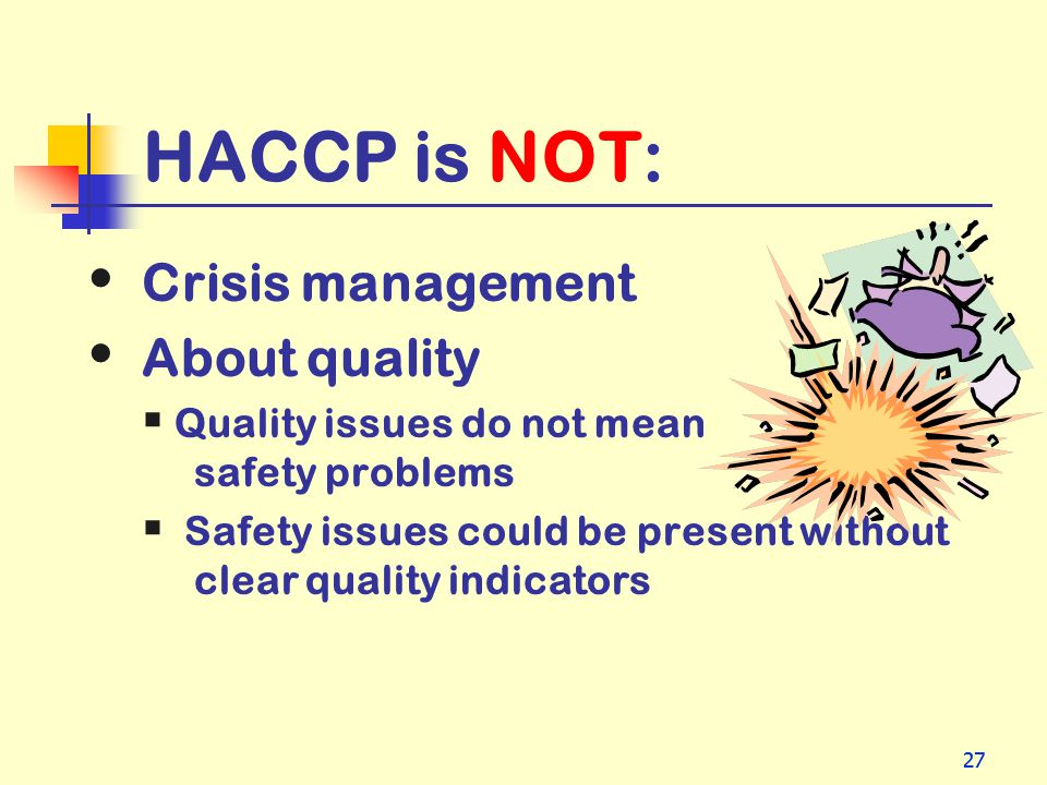 HACCP is NOT: Crisis management About quality