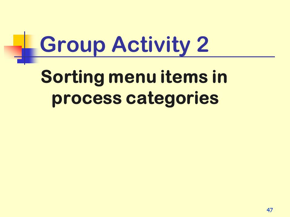 Group Activity 2 Sorting menu items in process categories 47