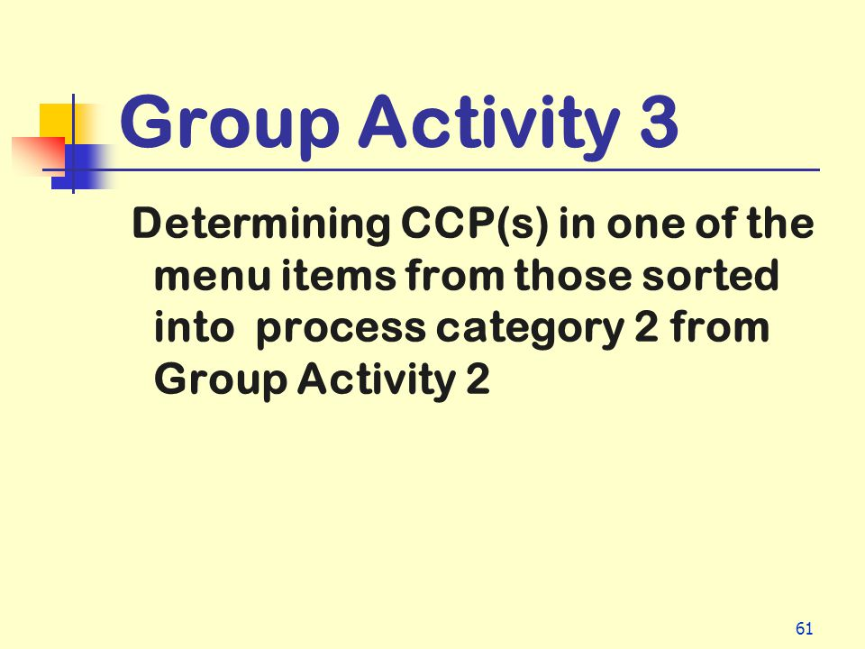 Group Activity 3 Determining CCP(s) in one of the menu items from those sorted into process category 2 from Group Activity 2.