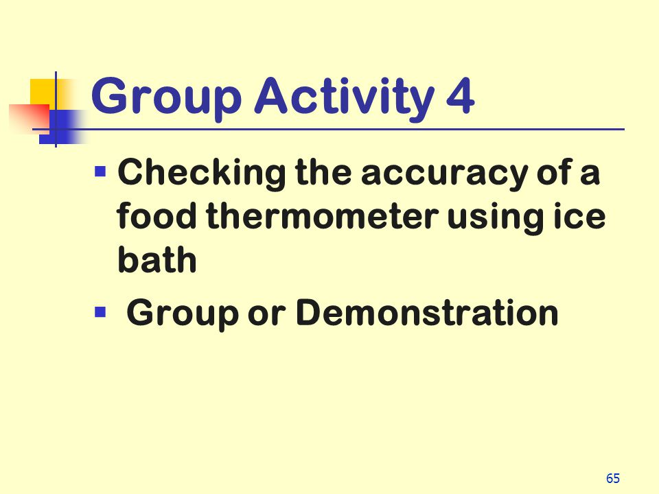Group Activity 4 Checking the accuracy of a food thermometer using ice bath Group or Demonstration