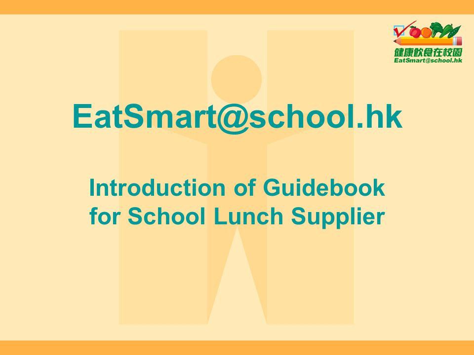 EatSmart@school.hk Introduction of Guidebook for School Lunch Supplier