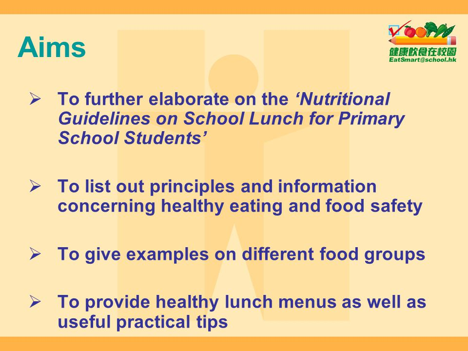 Aims To further elaborate on the 'Nutritional Guidelines on School Lunch for Primary School Students'