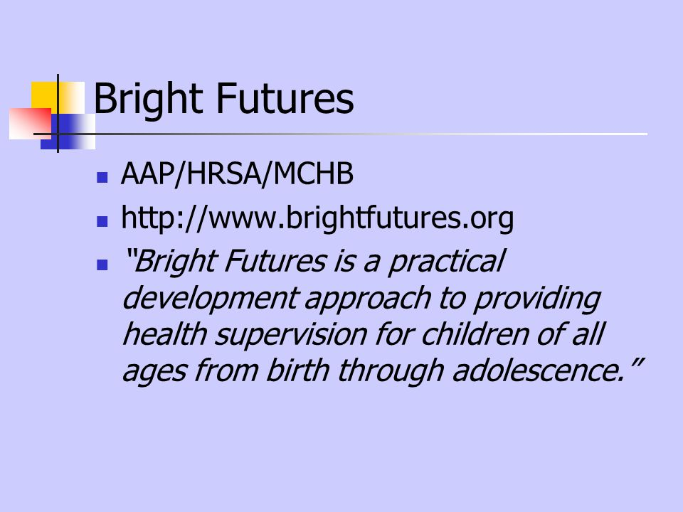 Bright Futures AAP/HRSA/MCHB http://www.brightfutures.org