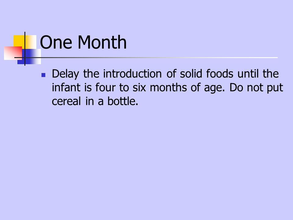 One Month Delay the introduction of solid foods until the infant is four to six months of age.