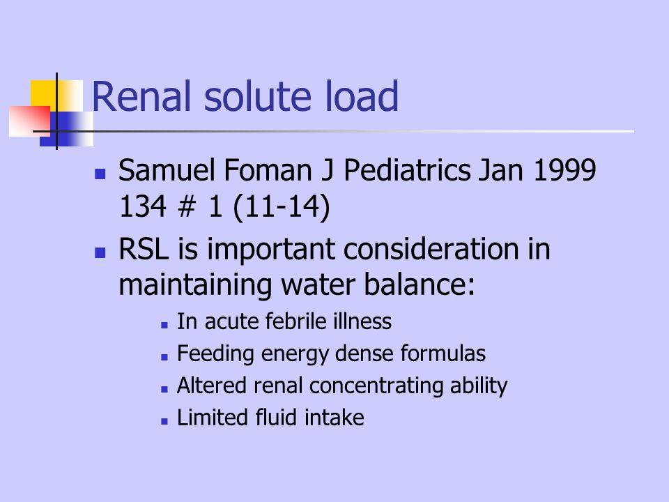 Renal solute load Samuel Foman J Pediatrics Jan 1999 134 # 1 (11-14)