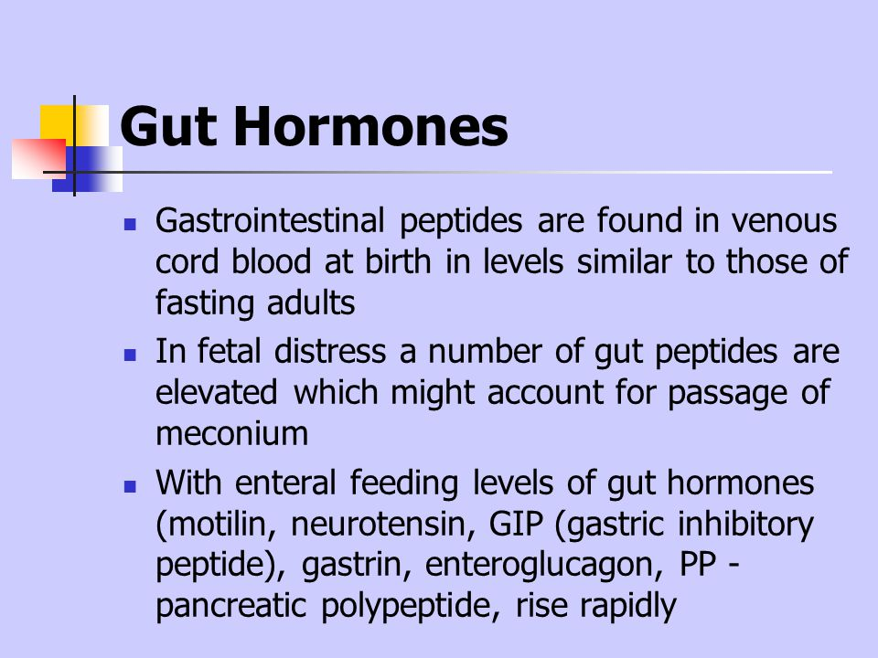 Gut Hormones Gastrointestinal peptides are found in venous cord blood at birth in levels similar to those of fasting adults.