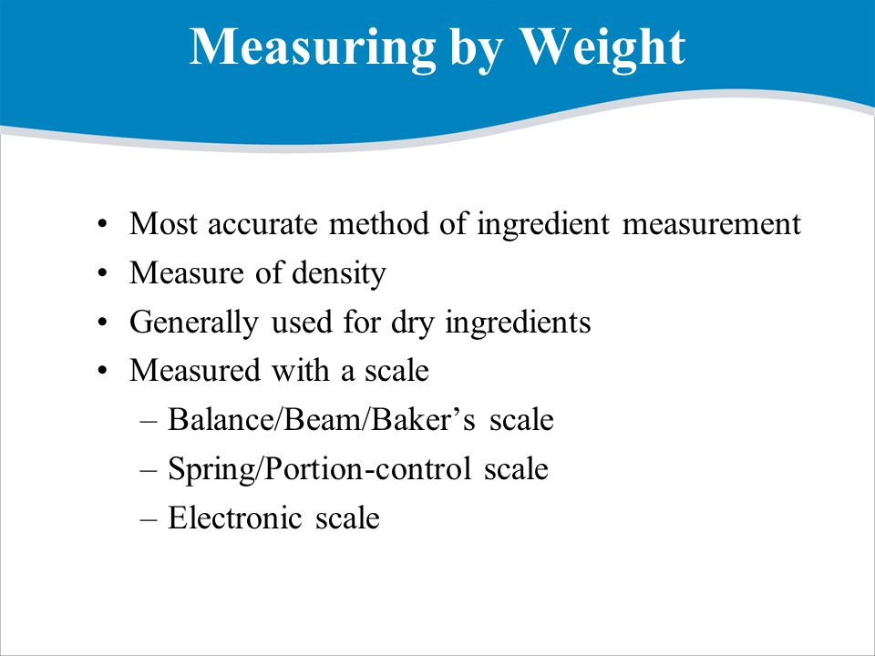 Measuring by Weight Most accurate method of ingredient measurement