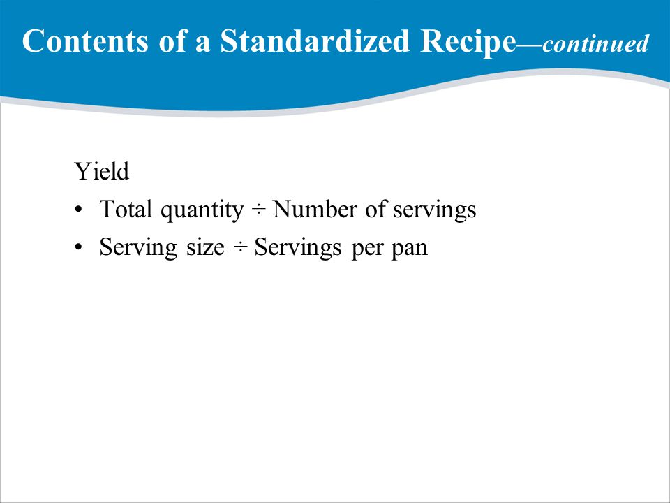 Contents of a Standardized Recipe—continued