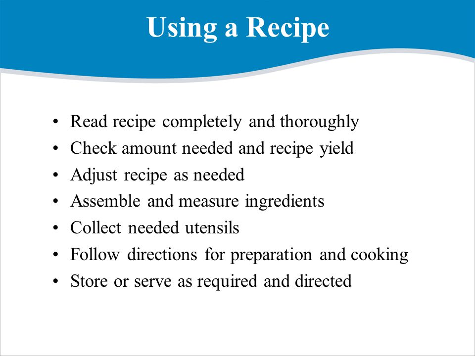 Using a Recipe Read recipe completely and thoroughly