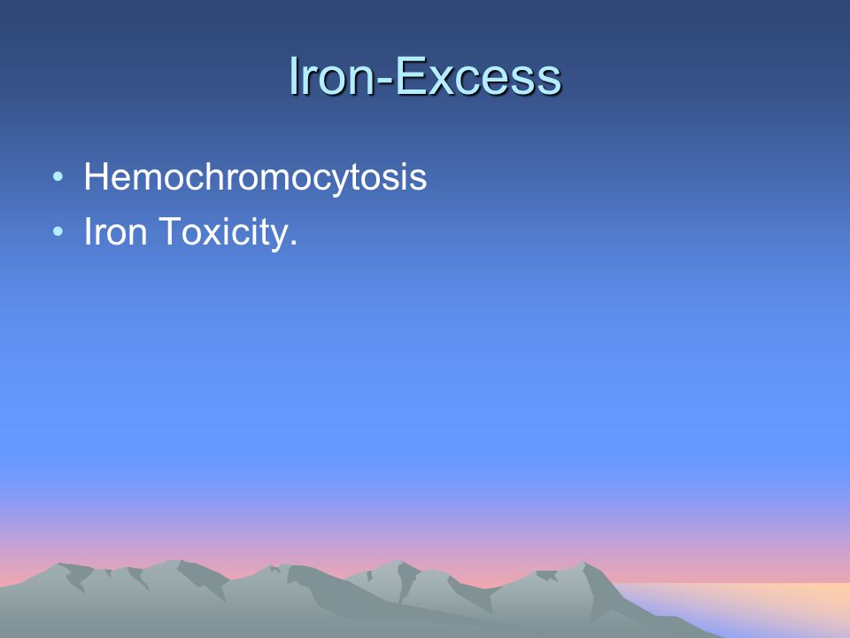 Iron-Excess Hemochromocytosis Iron Toxicity.