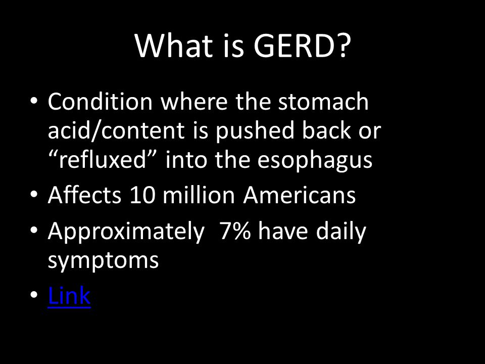 What is GERD Condition where the stomach acid/content is pushed back or refluxed into the esophagus.