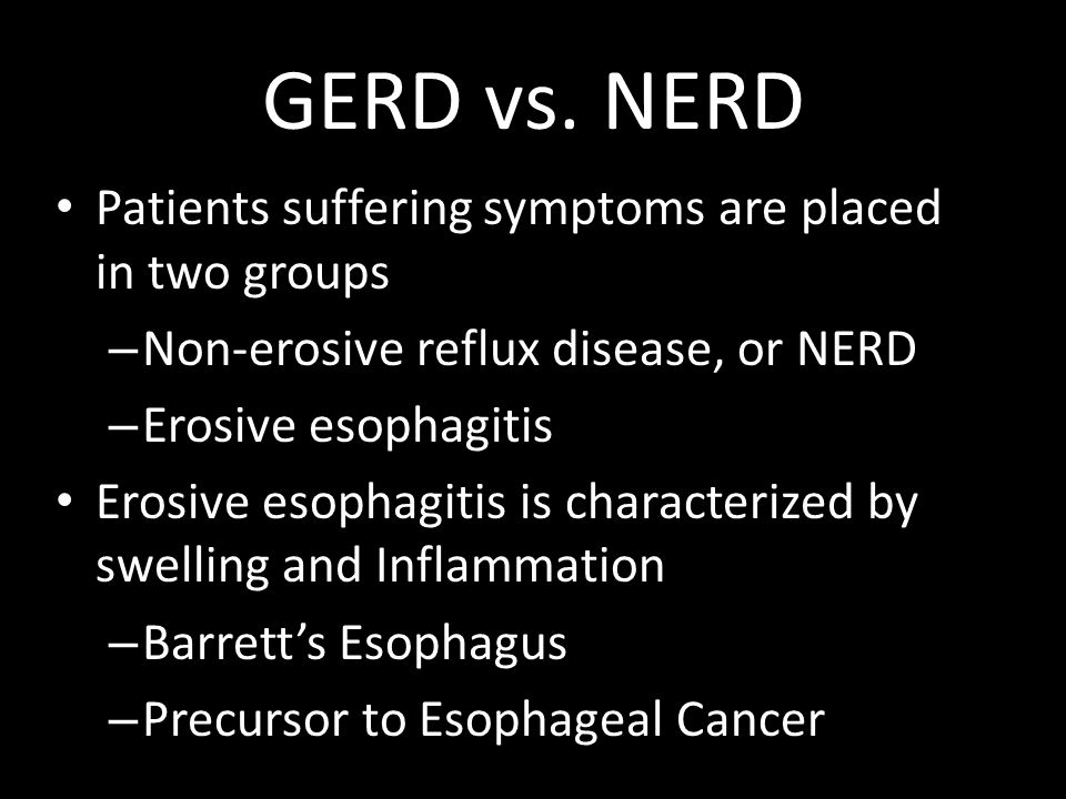 GERD vs. NERD Patients suffering symptoms are placed in two groups