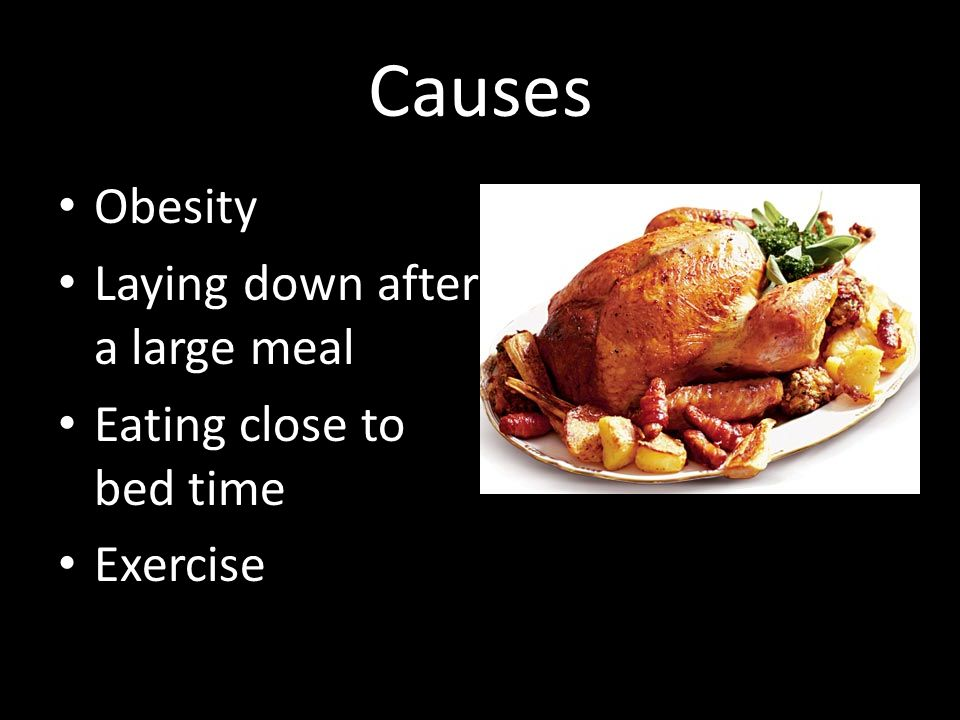 Causes Obesity Laying down after a large meal Eating close to bed time