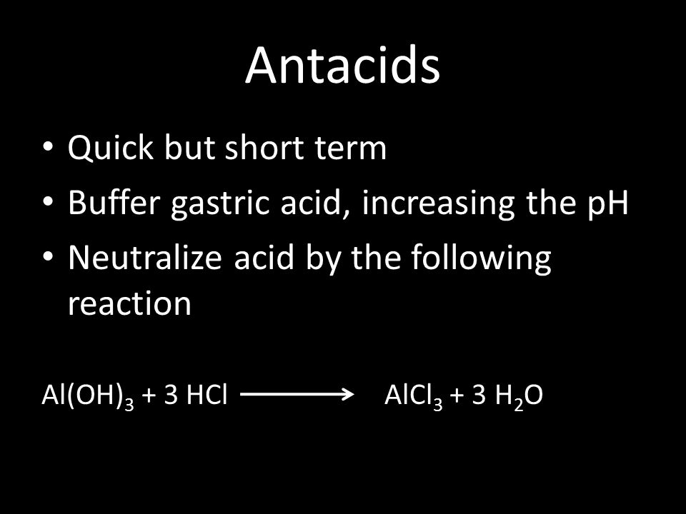 Antacids Quick but short term Buffer gastric acid, increasing the pH