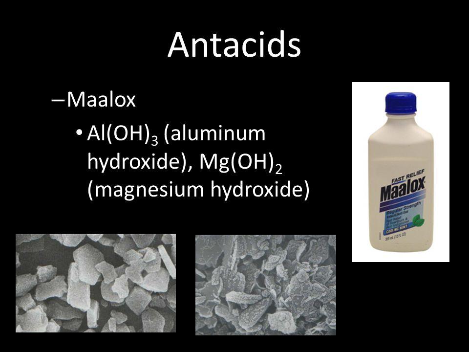 Antacids Maalox Al(OH)3 (aluminum hydroxide), Mg(OH)2 (magnesium hydroxide)
