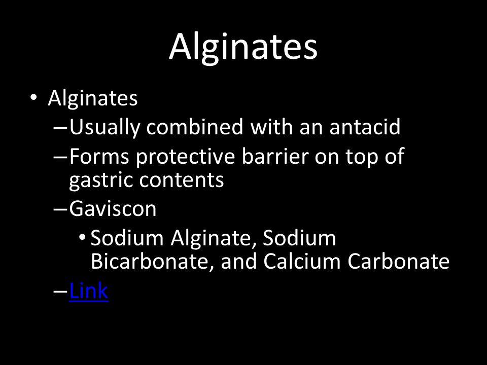 Alginates Alginates Usually combined with an antacid