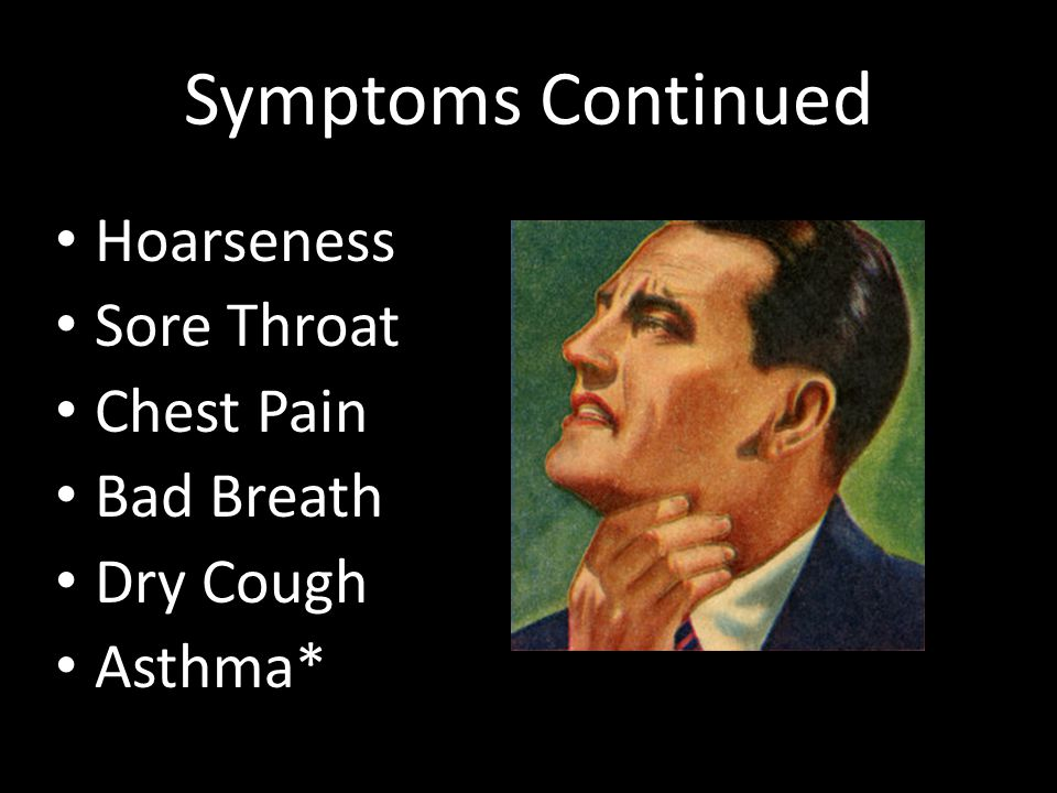 Symptoms Continued Hoarseness Sore Throat Chest Pain Bad Breath
