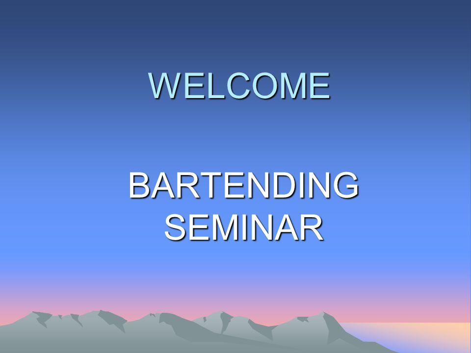 WELCOME BARTENDING SEMINAR