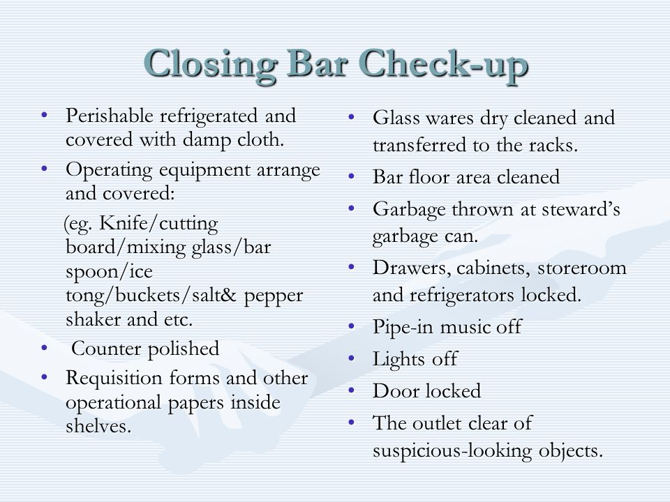 Closing Bar Check-up Perishable refrigerated and covered with damp cloth. Operating equipment arrange and covered: