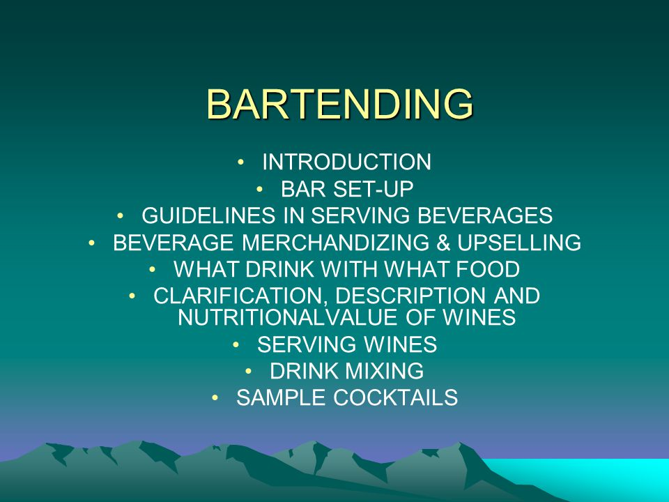 BARTENDING INTRODUCTION BAR SET-UP GUIDELINES IN SERVING BEVERAGES