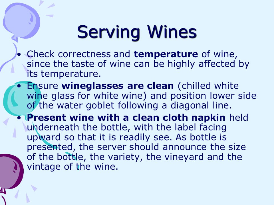 Serving Wines Check correctness and temperature of wine, since the taste of wine can be highly affected by its temperature.