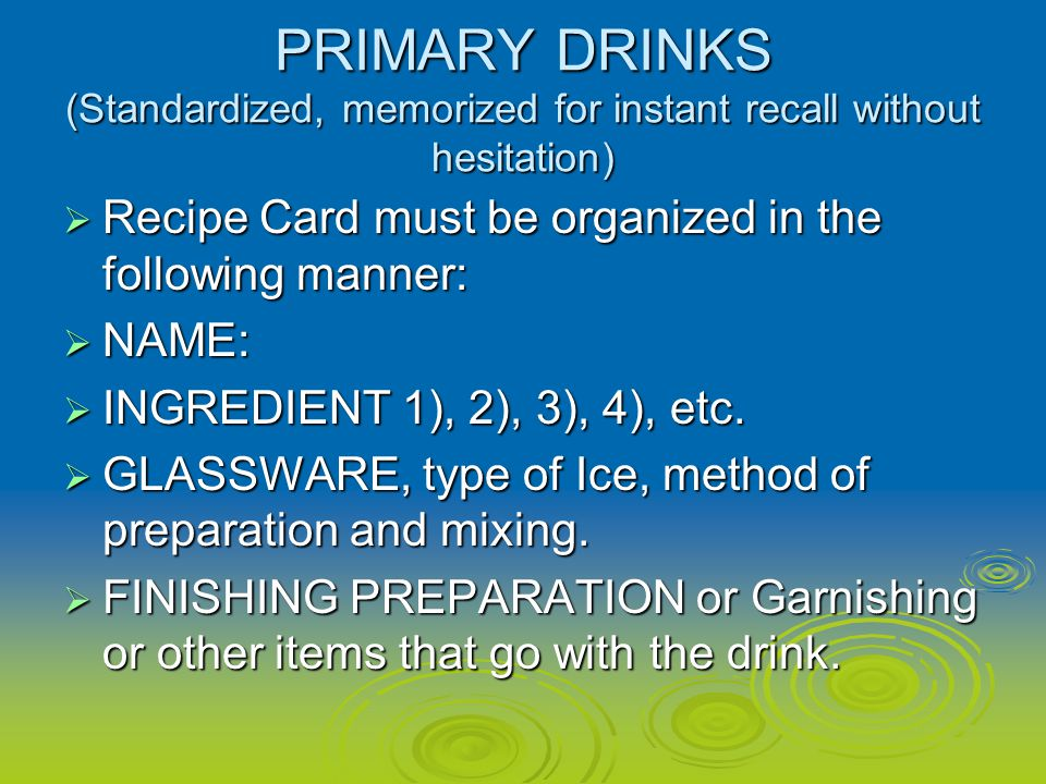 PRIMARY DRINKS (Standardized, memorized for instant recall without hesitation)