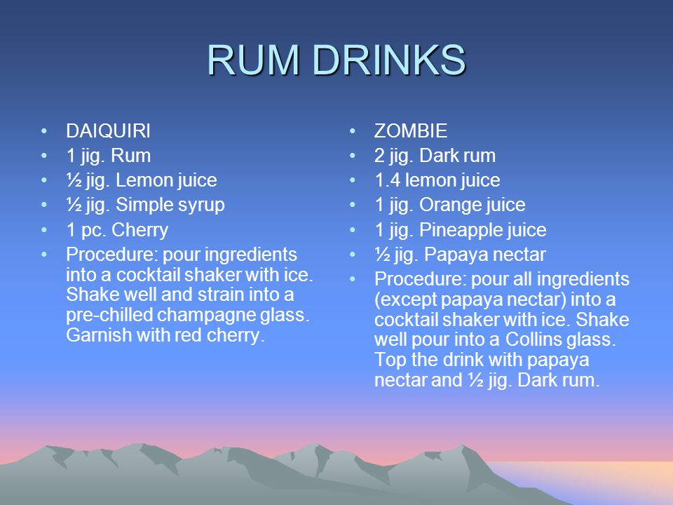 RUM DRINKS DAIQUIRI 1 jig. Rum ½ jig. Lemon juice ½ jig. Simple syrup