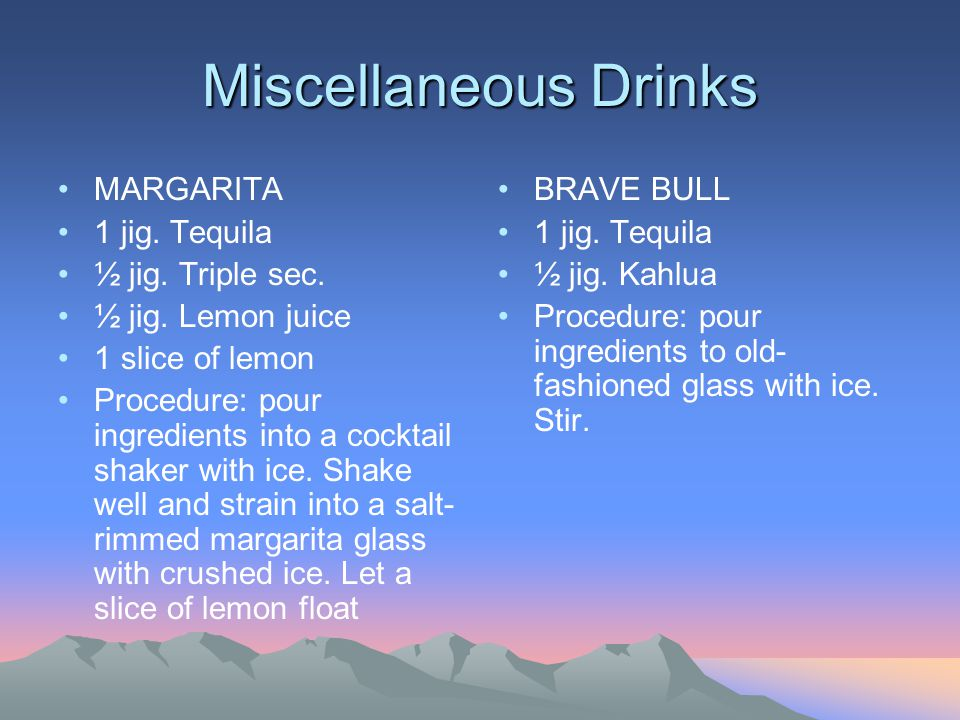 Miscellaneous Drinks MARGARITA 1 jig. Tequila ½ jig. Triple sec.
