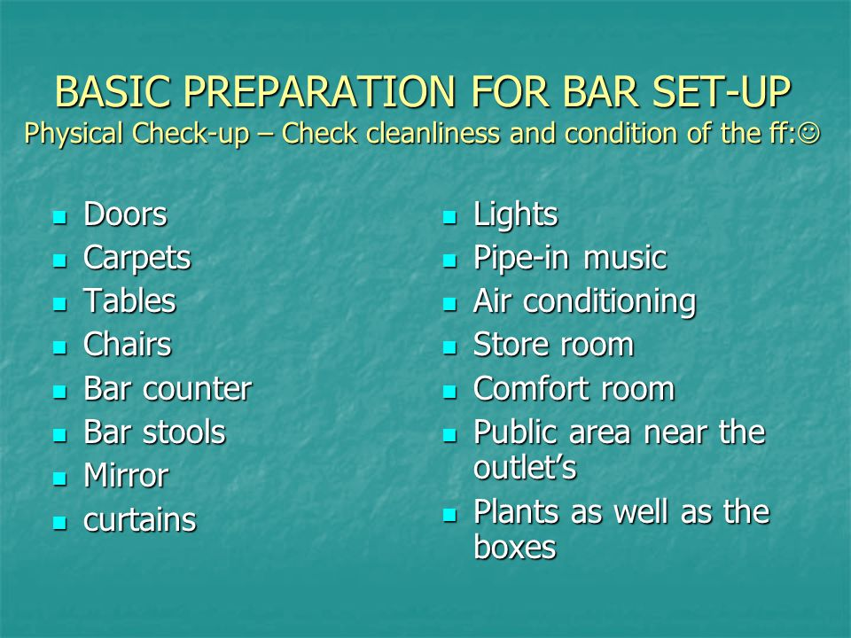 BASIC PREPARATION FOR BAR SET-UP Physical Check-up – Check cleanliness and condition of the ff: