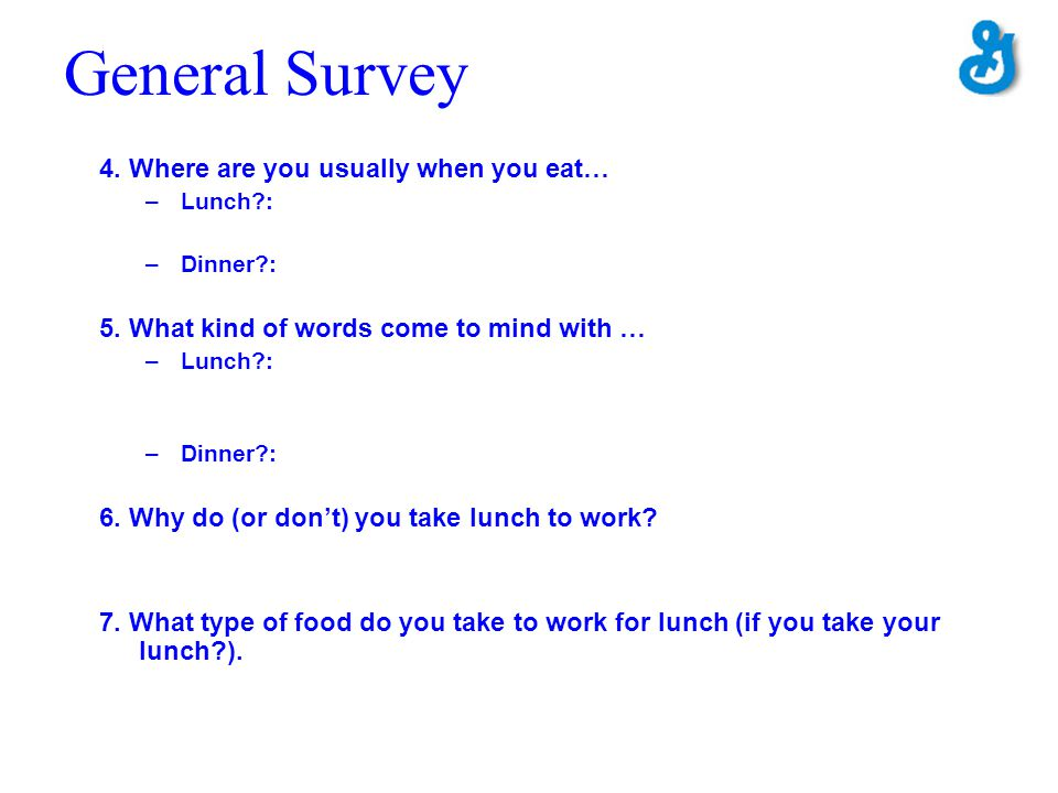 General Survey 4. Where are you usually when you eat…