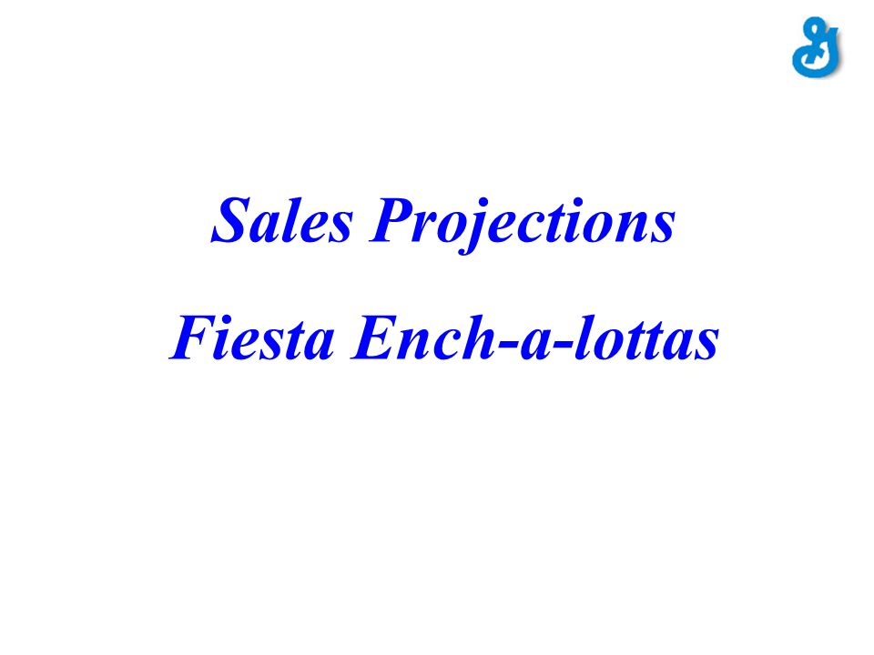 Sales Projections Fiesta Ench-a-lottas