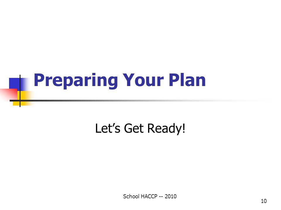 Preparing Your Plan Let's Get Ready! School HACCP -- 2010