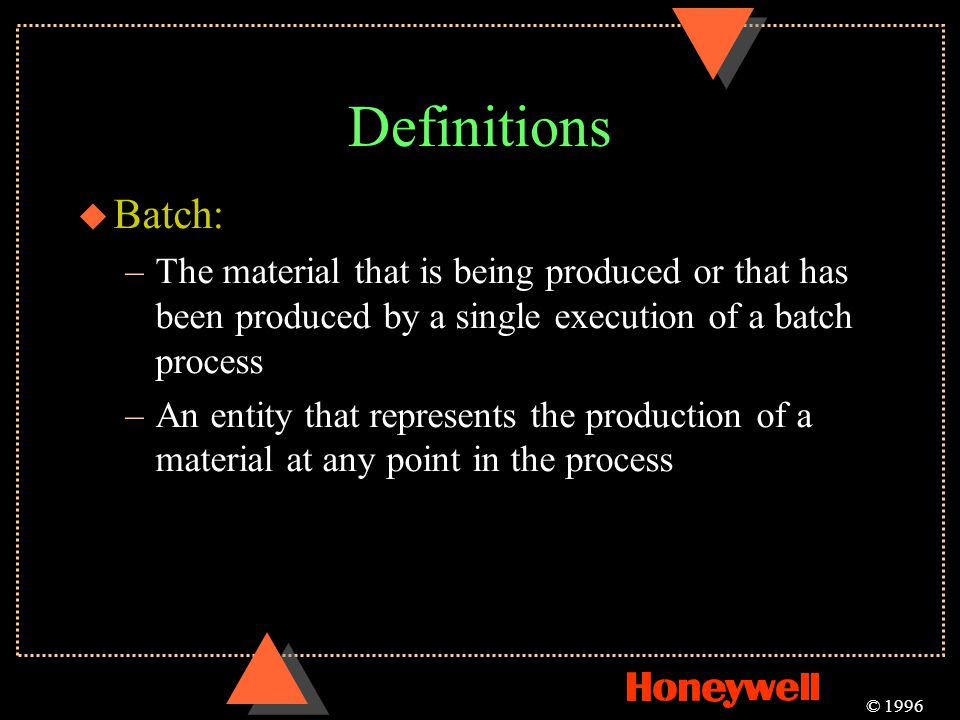 Definitions Batch: The material that is being produced or that has been produced by a single execution of a batch process.