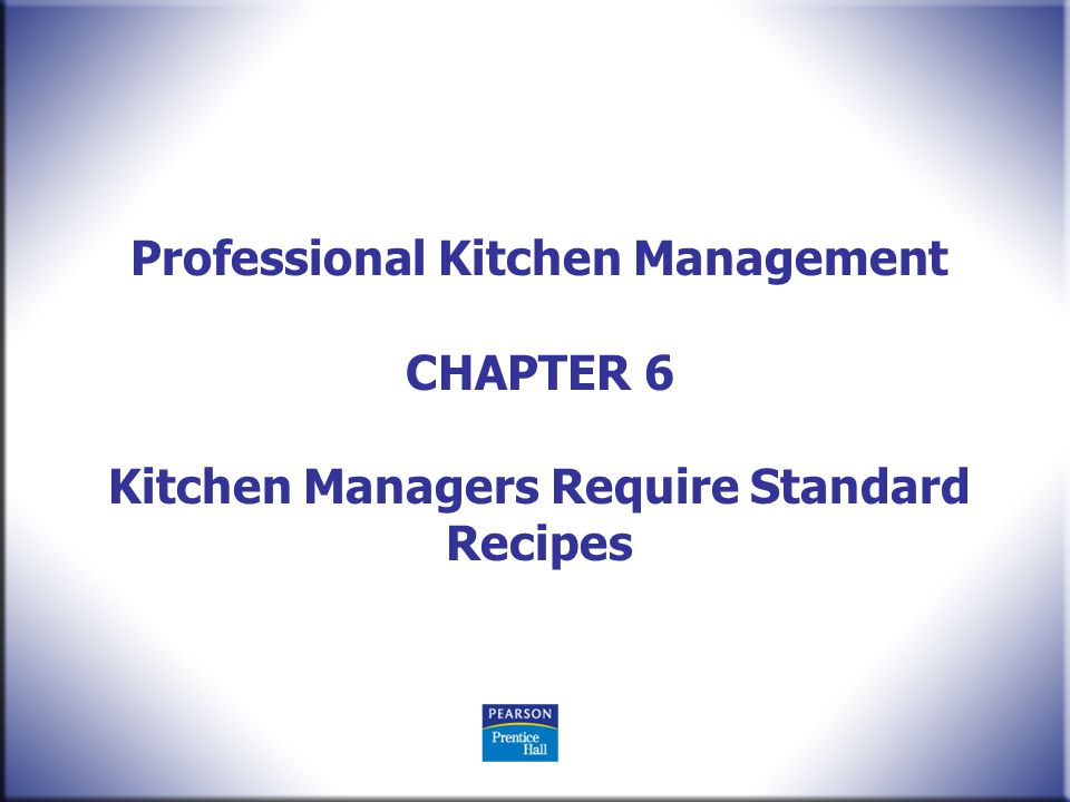 Professional Kitchen Management CHAPTER 6 Kitchen Managers Require Standard Recipes