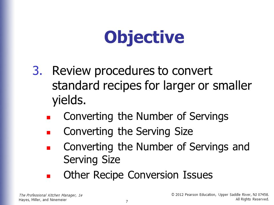 Objective Review procedures to convert standard recipes for larger or smaller yields. Converting the Number of Servings.