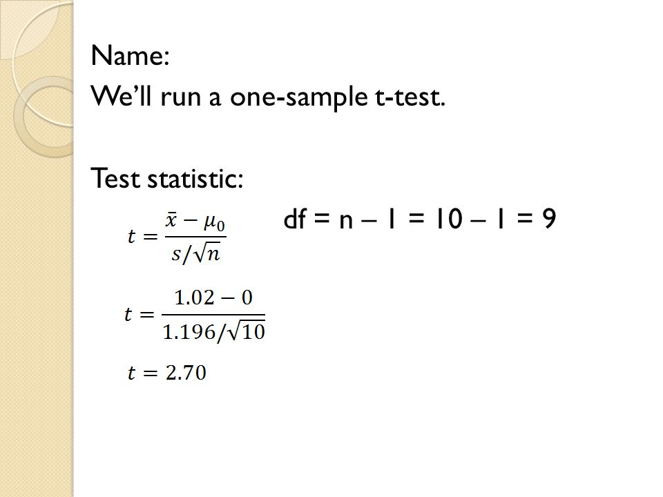 Name: We'll run a one-sample t-test