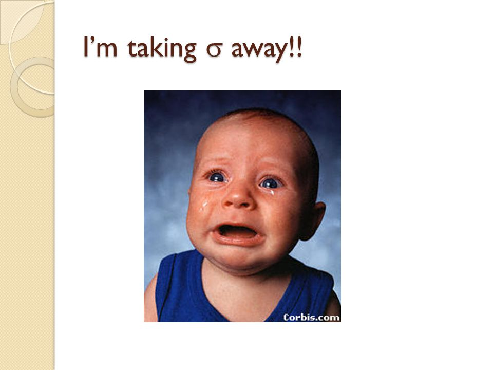 I'm taking s away!!