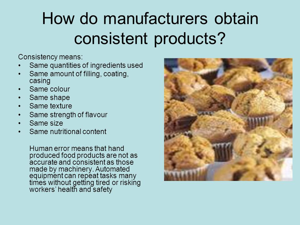 How do manufacturers obtain consistent products