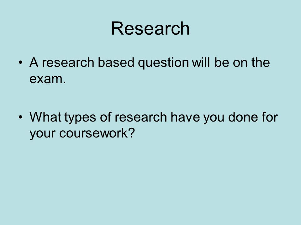 Research A research based question will be on the exam.