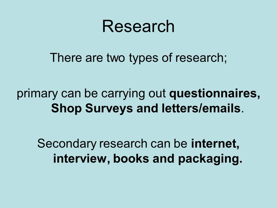 Research There are two types of research;