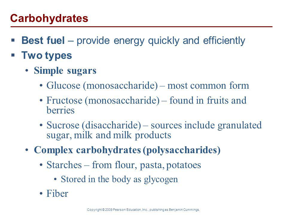 Carbohydrates Best fuel – provide energy quickly and efficiently
