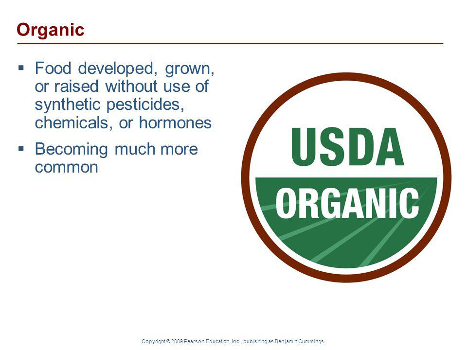 Organic Food developed, grown, or raised without use of synthetic pesticides, chemicals, or hormones.
