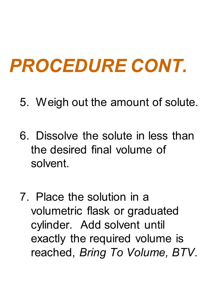 PROCEDURE CONT. 5. Weigh out the amount of solute.