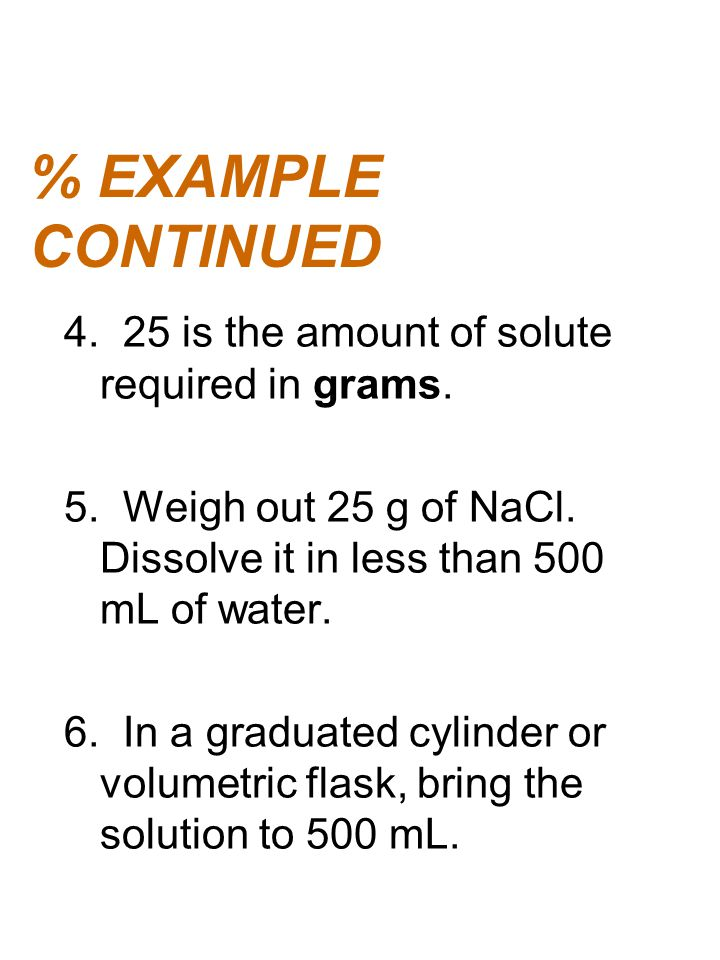 % EXAMPLE CONTINUED 4. 25 is the amount of solute required in grams.