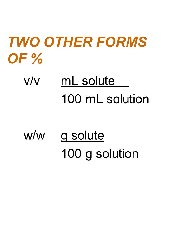 TWO OTHER FORMS OF % 100 mL solution w/w g solute 100 g solution
