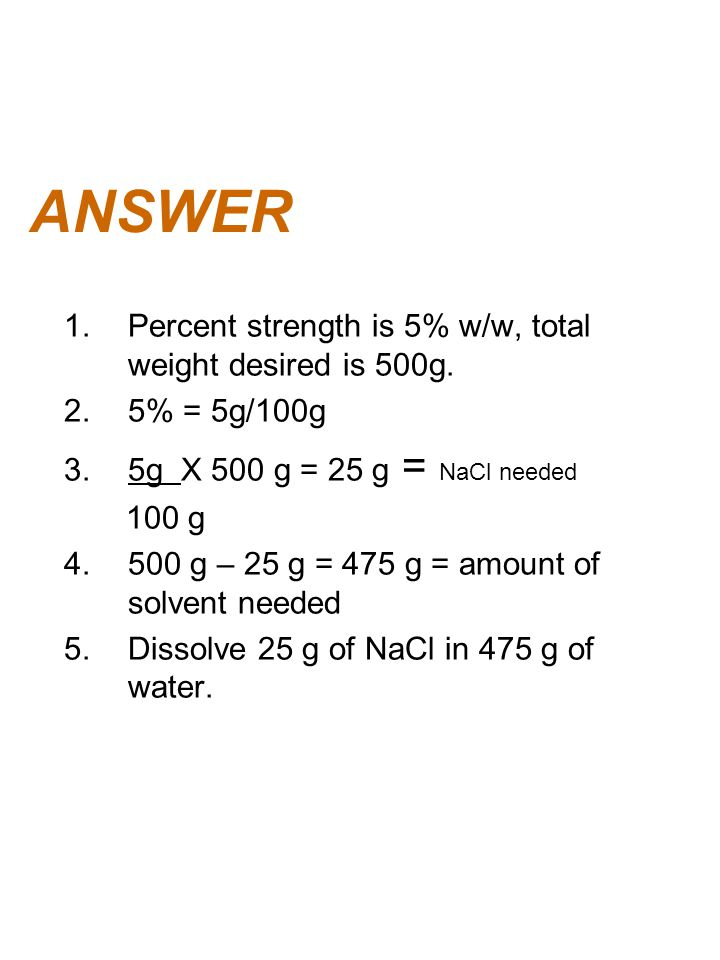 ANSWER Percent strength is 5% w/w, total weight desired is 500g.